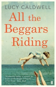 All the Beggars Riding by Lucy Caldwell